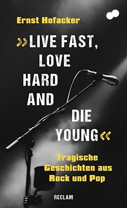 Hofacker, Ernst: »Live fast, love hard and die young!«