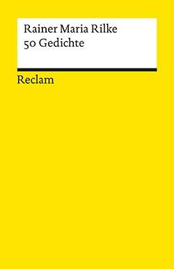 Rilke Rainer Maria 50 Gedichte Reclam Verlag