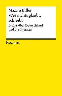Biller, Maxim: Wer nichts glaubt, schreibt | Reclam Verlag